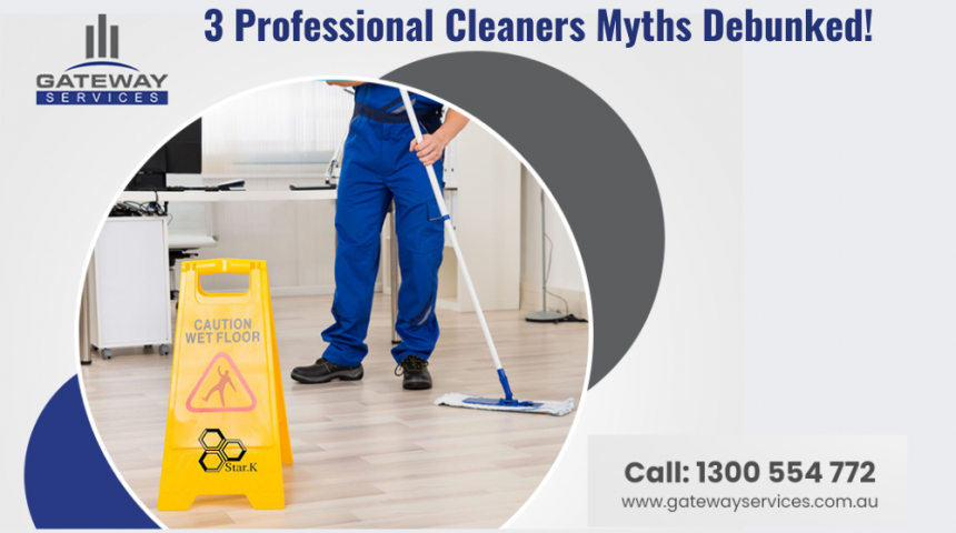 3 Professional Cleaners Myths Debunked!