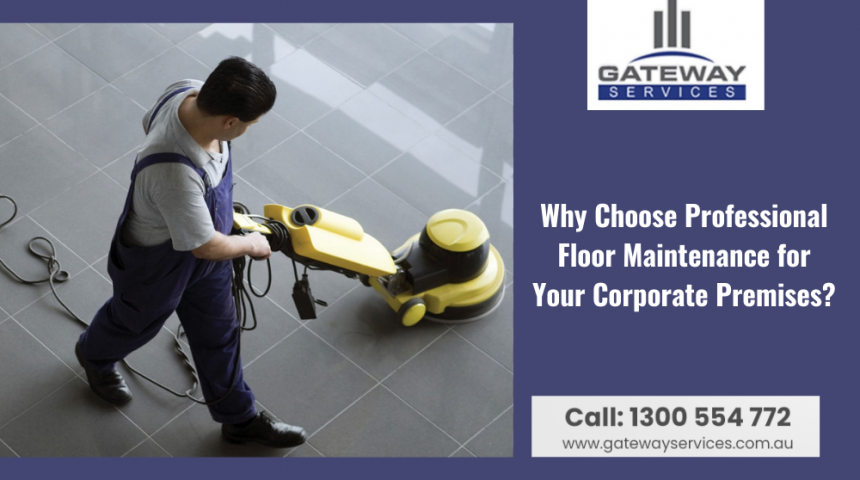 Why Choose Professional Floor Maintenance for Your Corporate Premises?